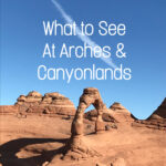 What to See at Arches and Canyonlands National Parks