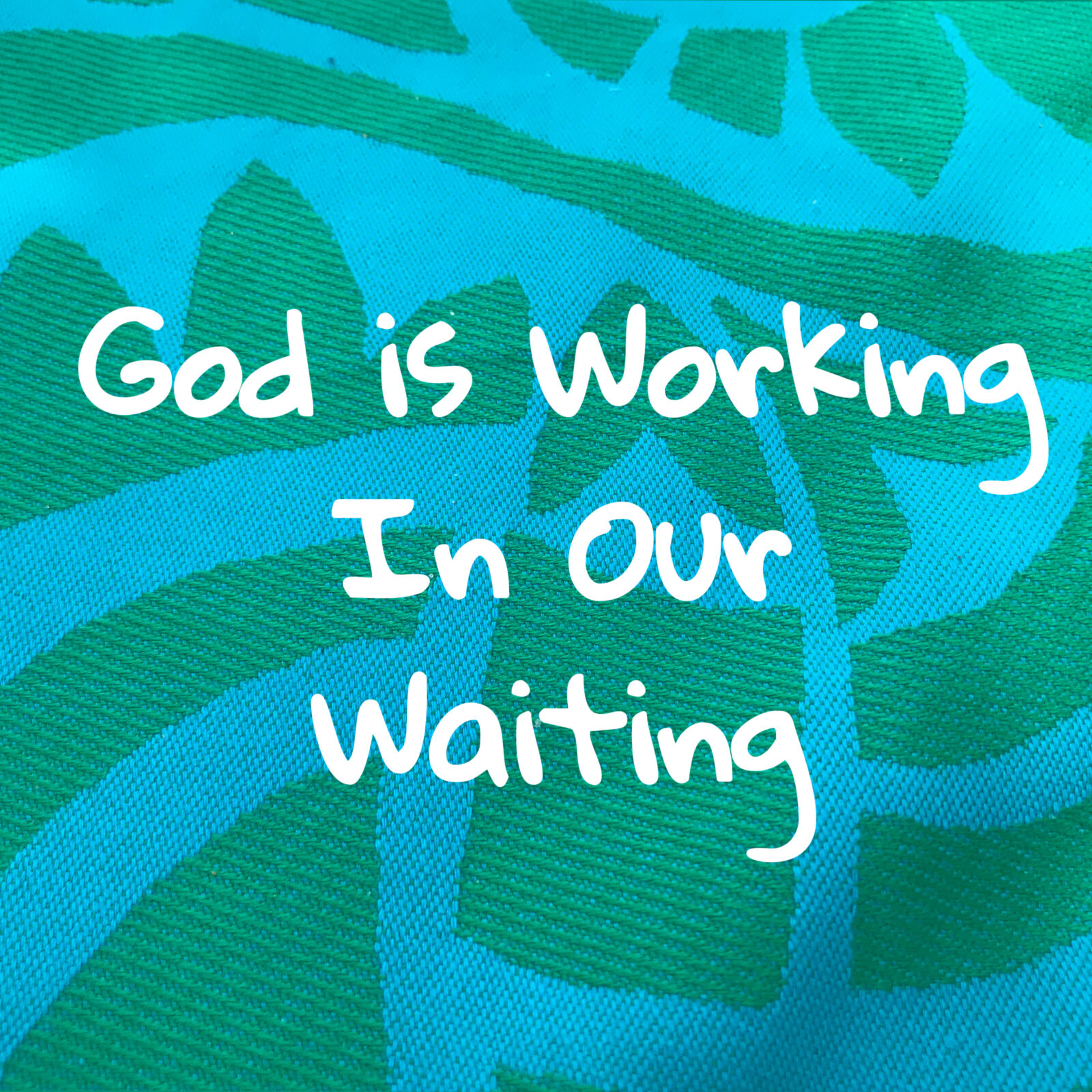 God is working in our waiting