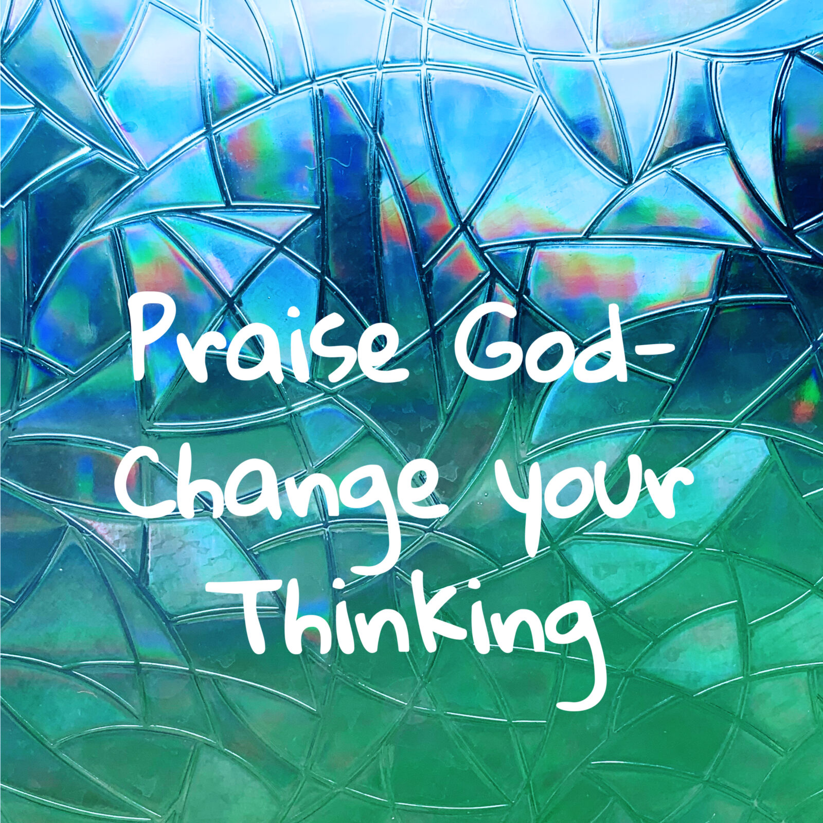 How to Praise God and Change your thinking