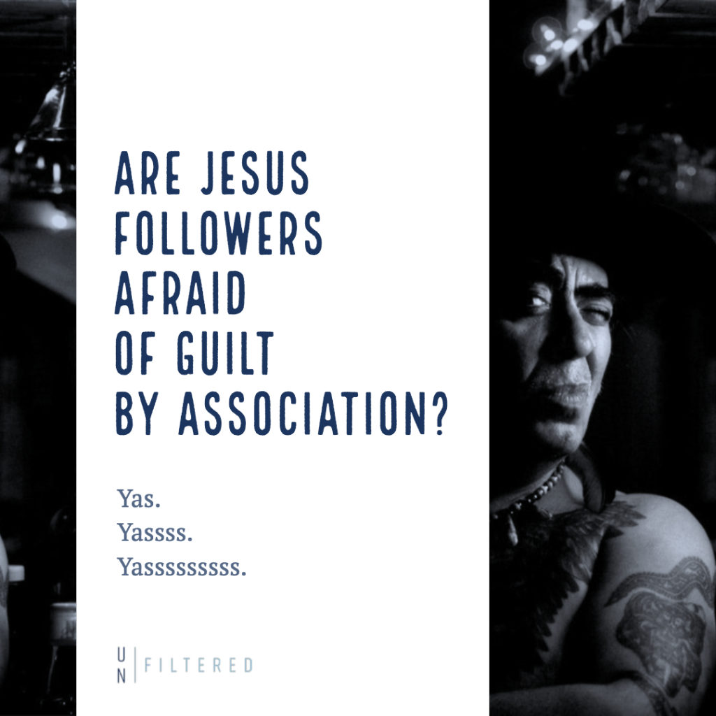 Are Jesus Followers afraid of guilt by association_