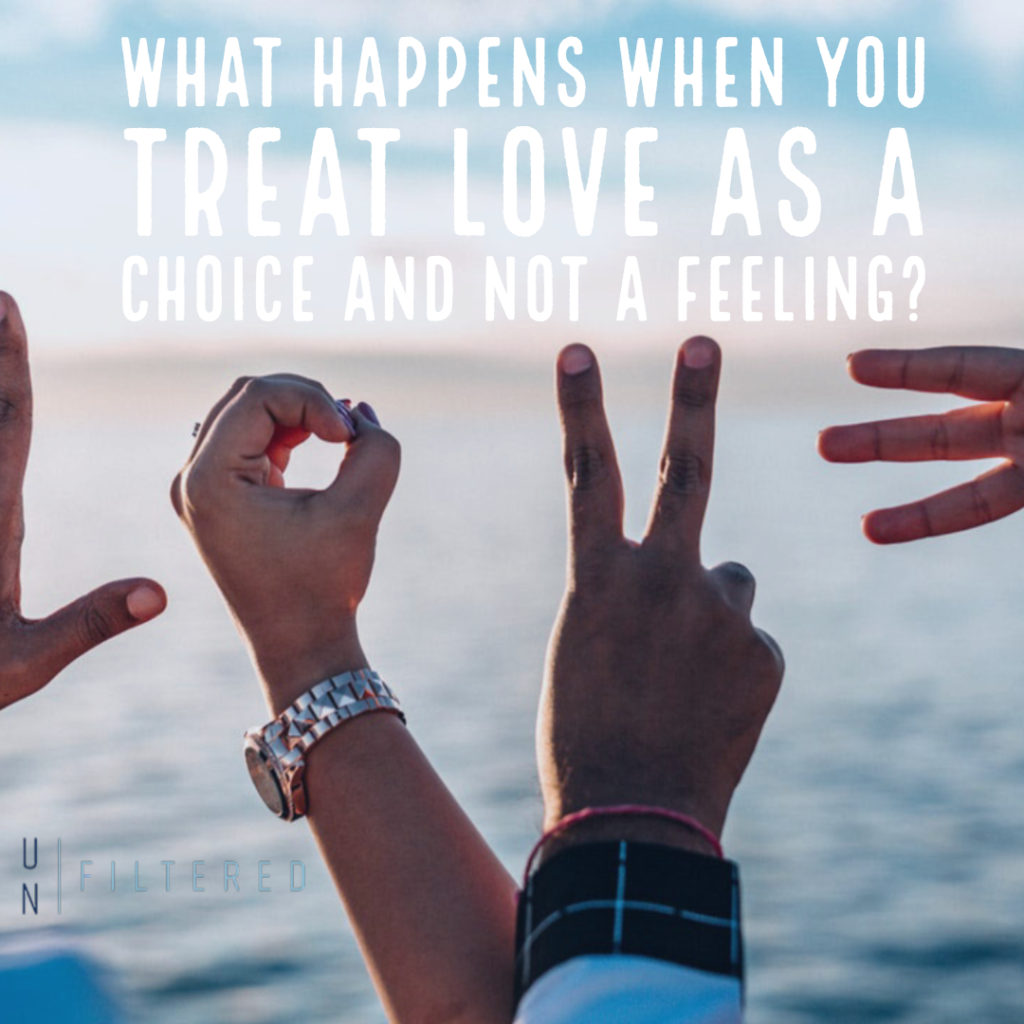 What Happens when You Treat Love as a Choice and not a Feeling_
