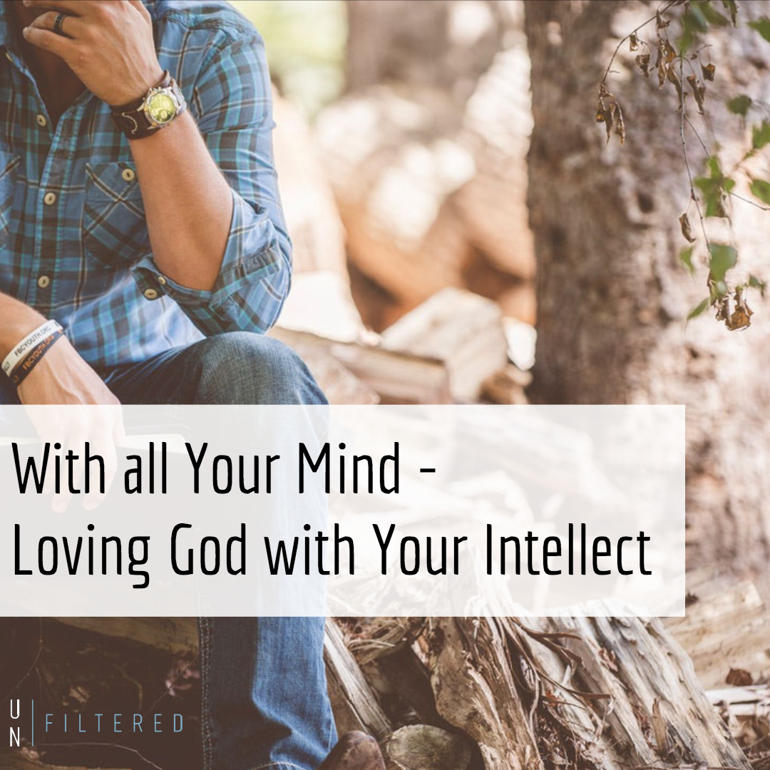 With all Your Mind - Loving God with Your Intellect