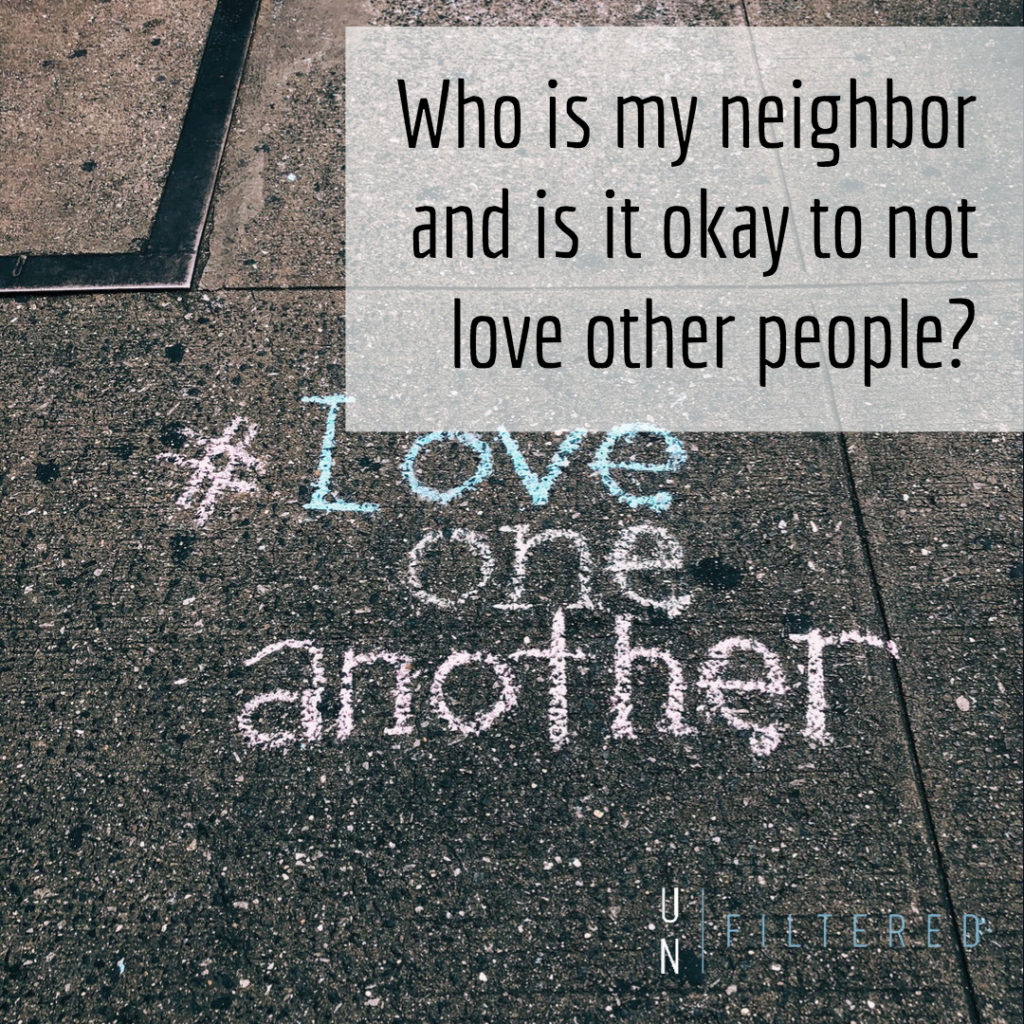 Who is my neighbor and is it okay to not love other people?