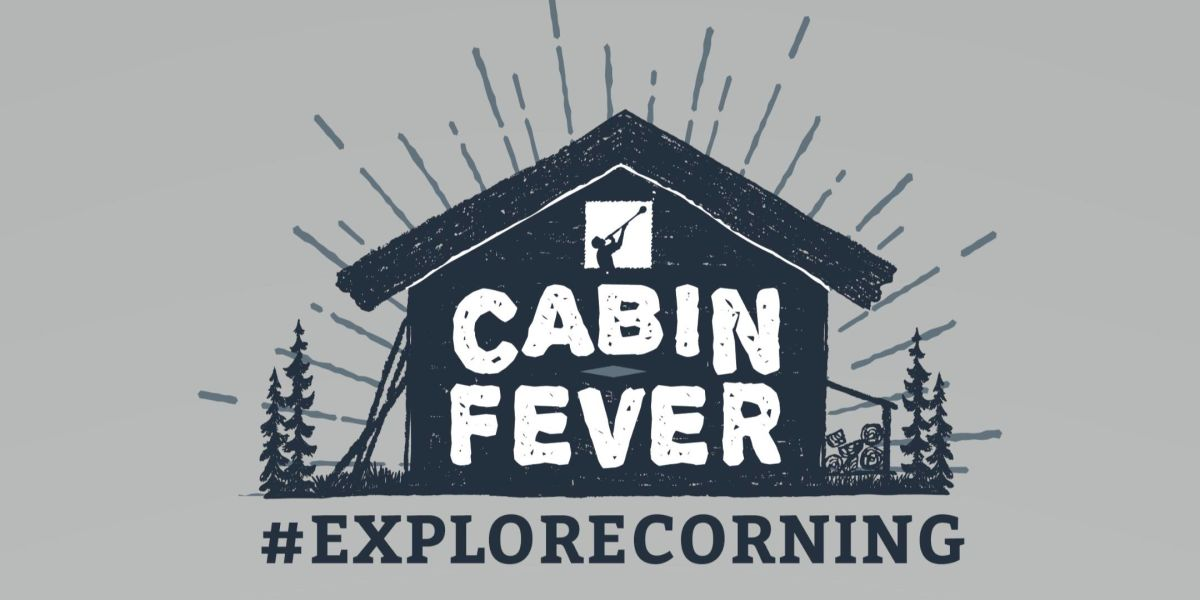 #ExploreCorning Week + Cabin Fever