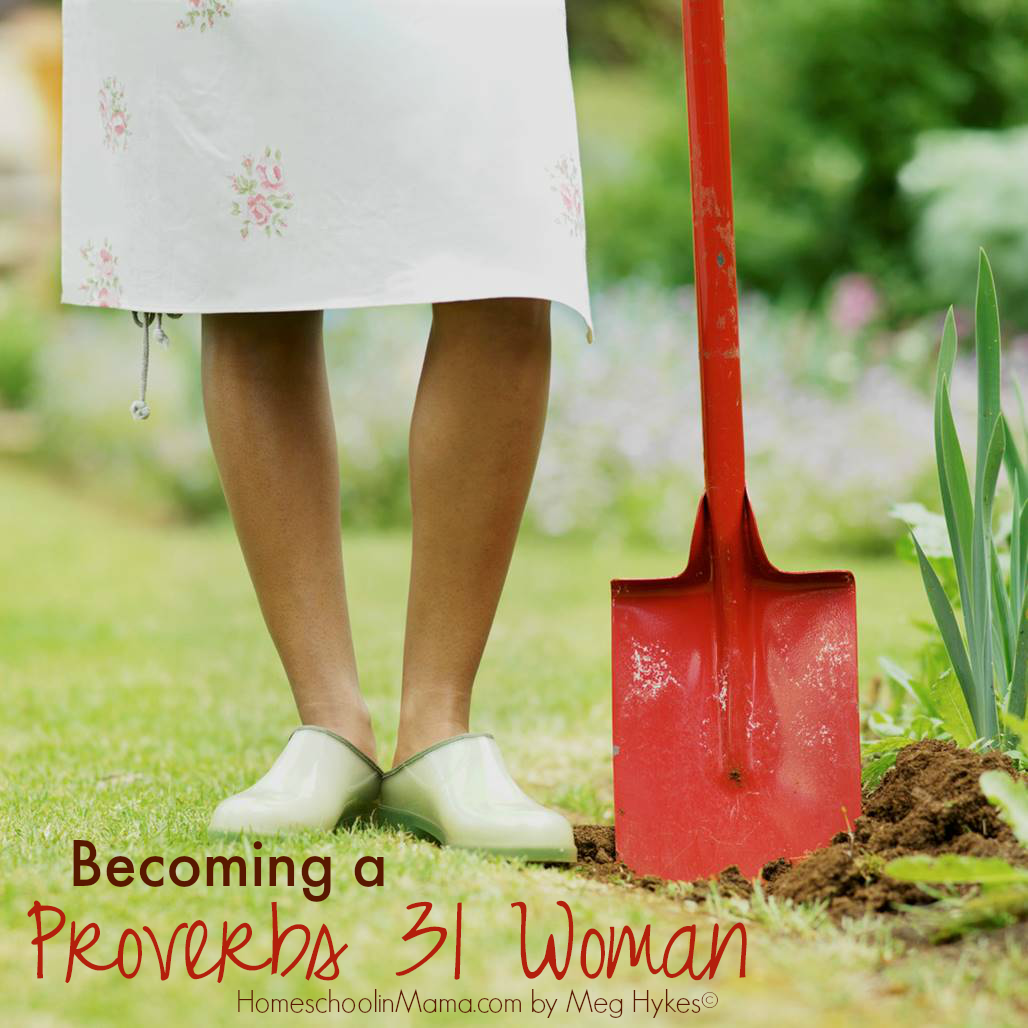 Becoming A Proverbs 31 Woman – Week 1