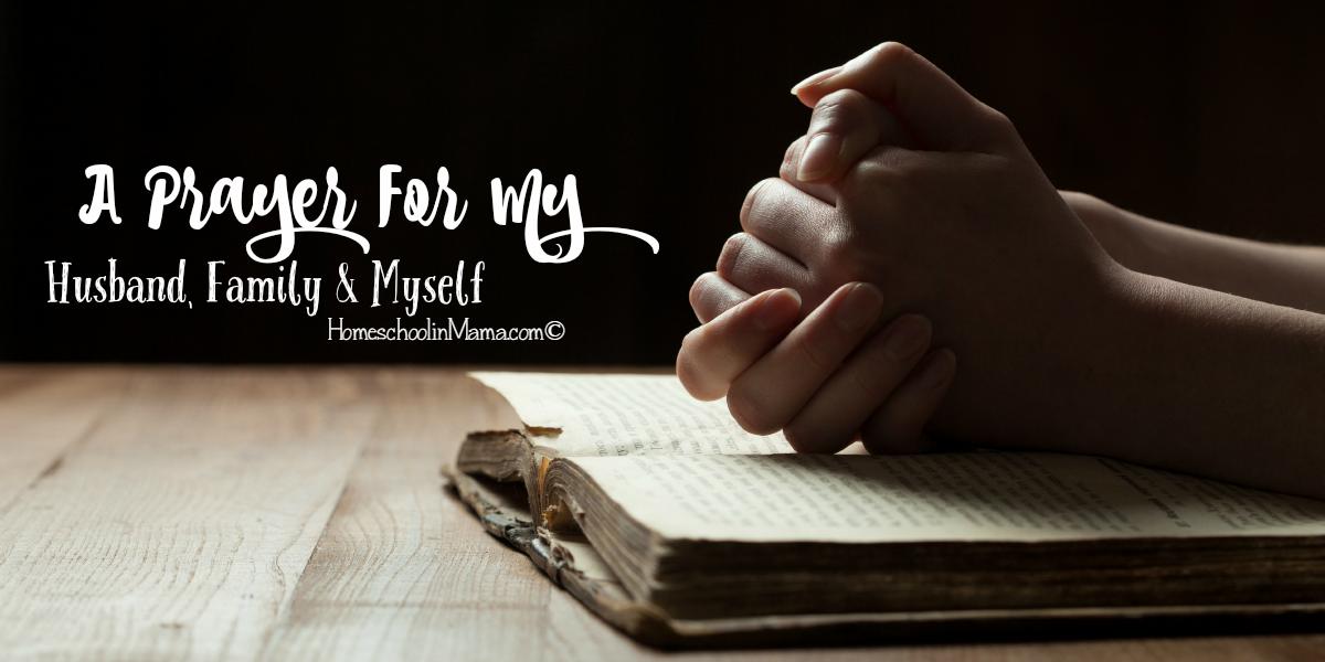 A Prayer For My Husband, Family & Myself