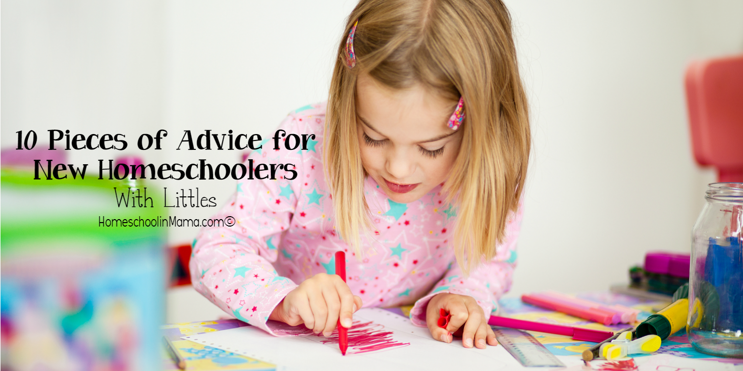 {Top 10} Pieces of Advice to NEW Homeschoolers of Littles