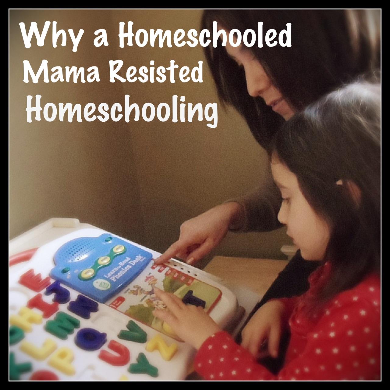 Why a Homeschooled Mama Resisted Homeschooling www.HomeschoolinMama.com @HomeschoolnMama