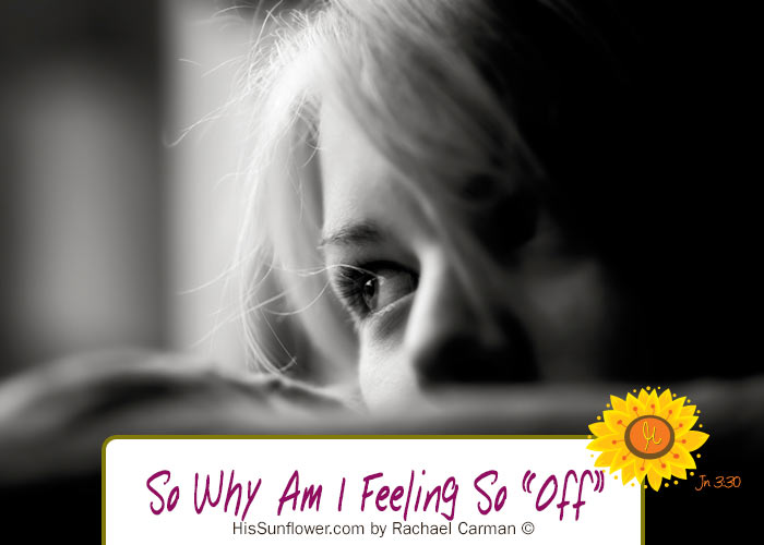 So Why Am I Feeling So Off?