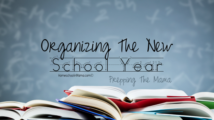 Organizing The New School Year - Prepping The Mama
