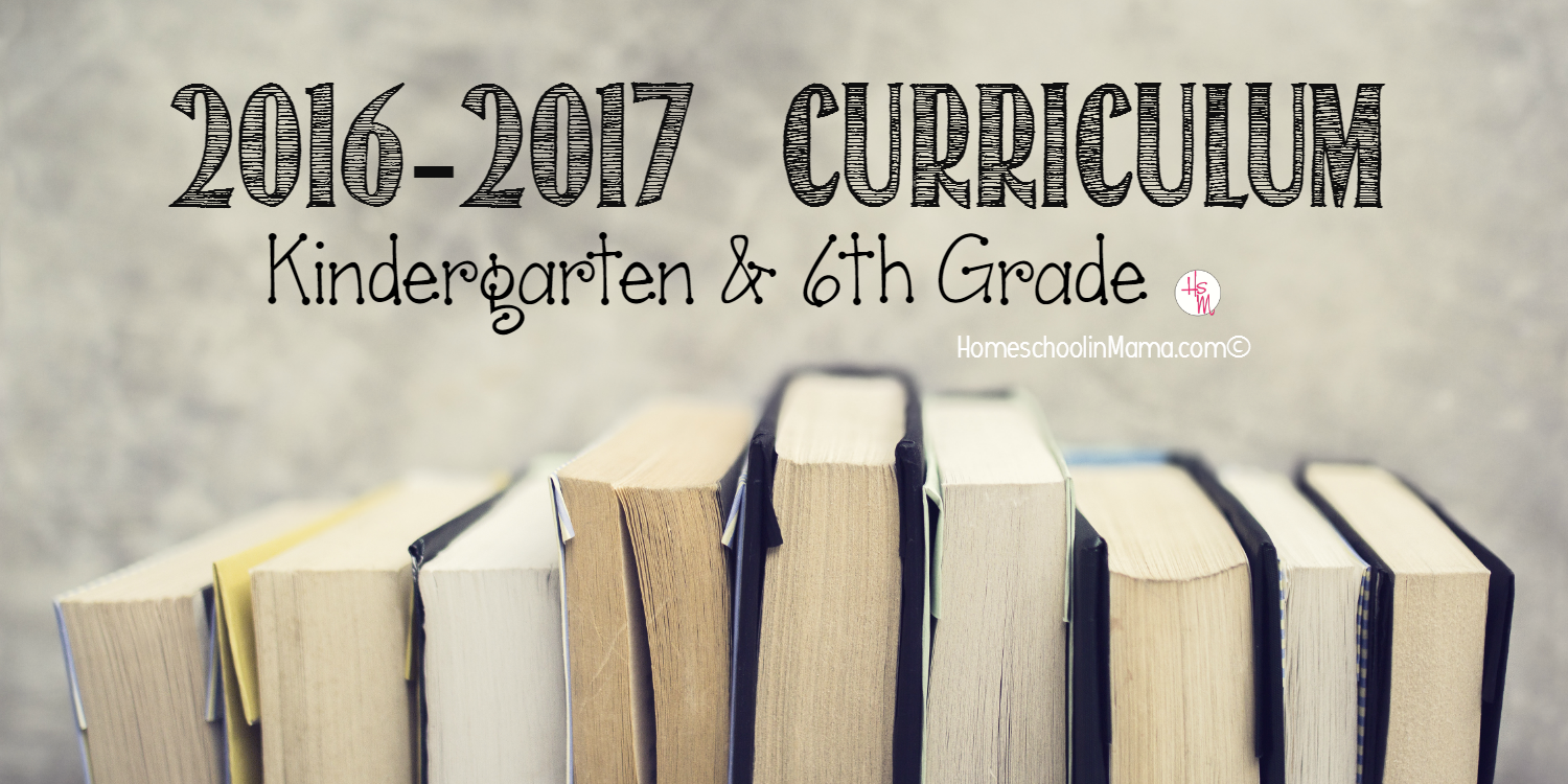 Our Curriculum for the 2016-2017 Homeschool Year {Kindergarten & 6th Grade}