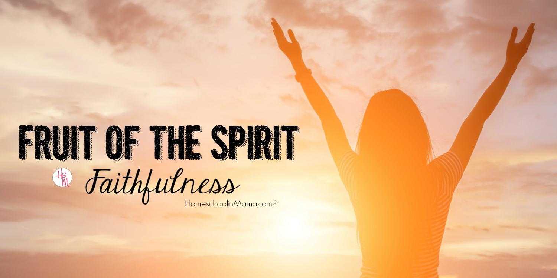 Fruit of the Spirit: Faithfulness