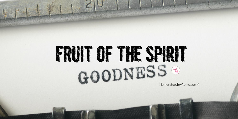 Fruit of the Spirit: Goodness