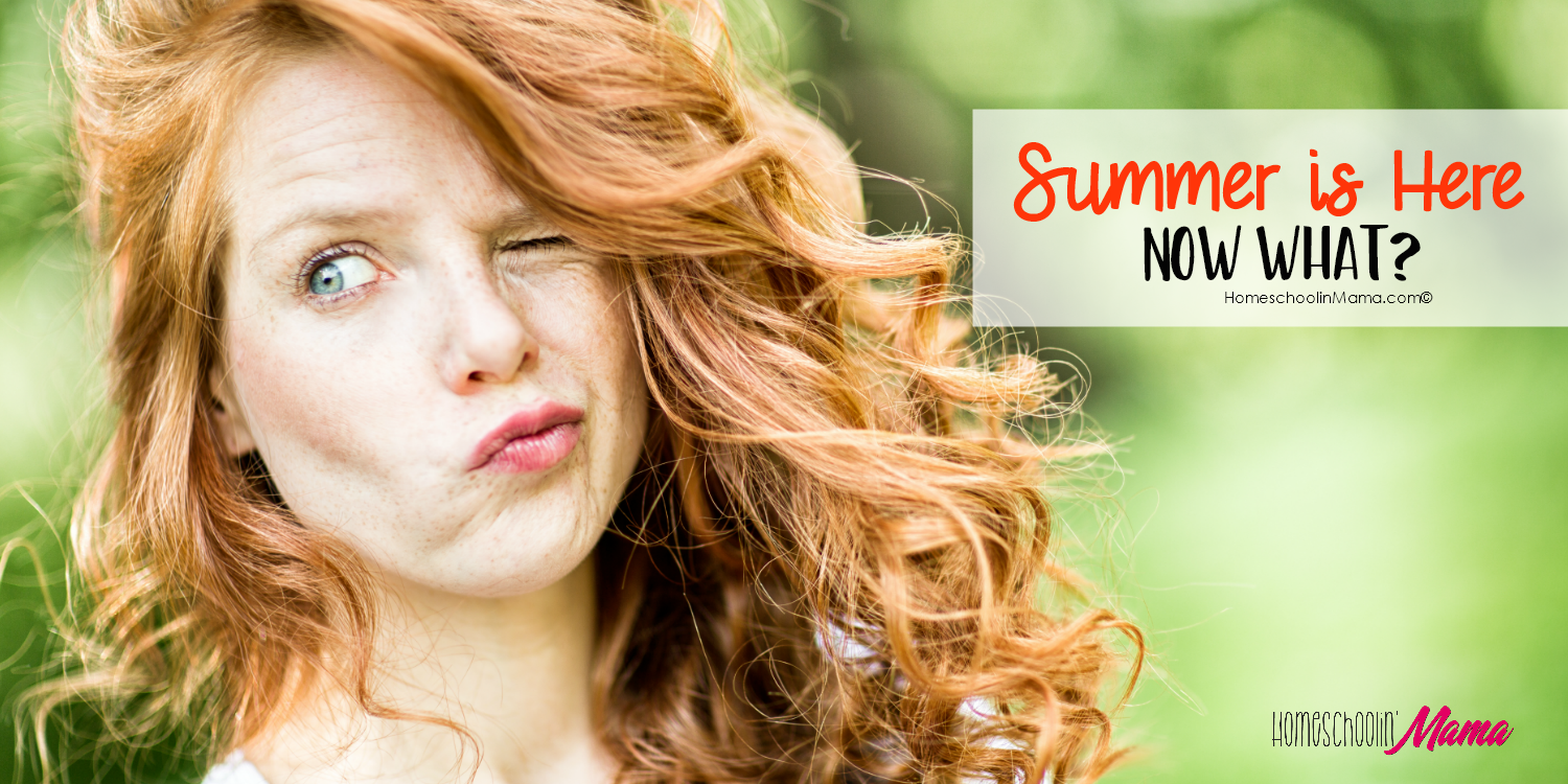 Summer Is Here – Now What?