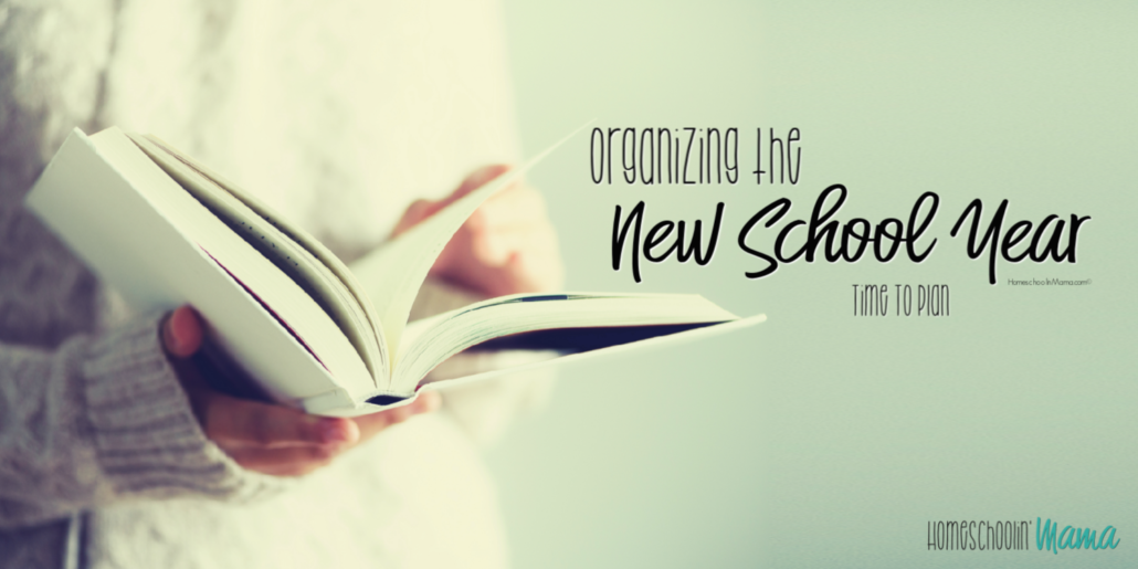 organizing the new school year time to plan homeschool