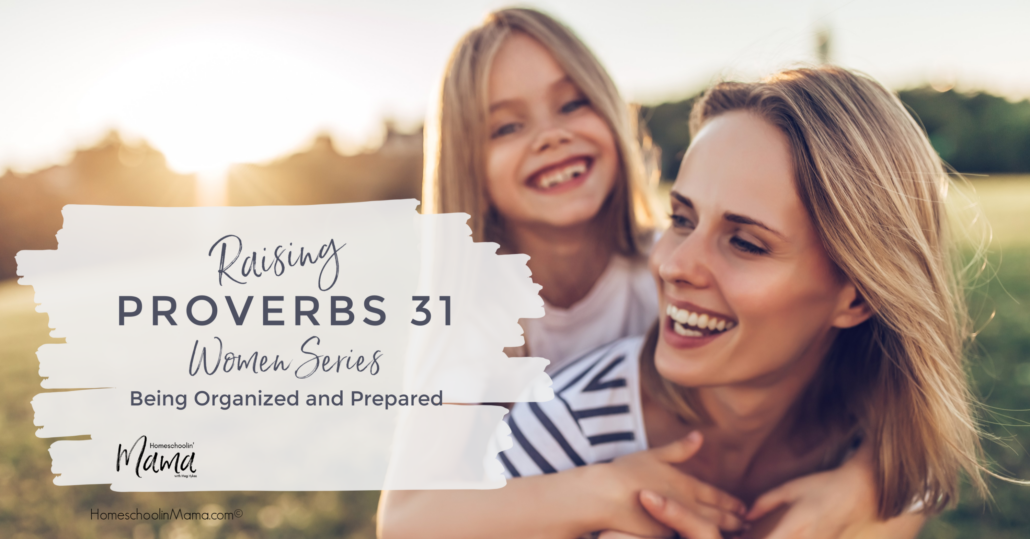 Raising Proverbs 31 Women - Being Organized and Prepared