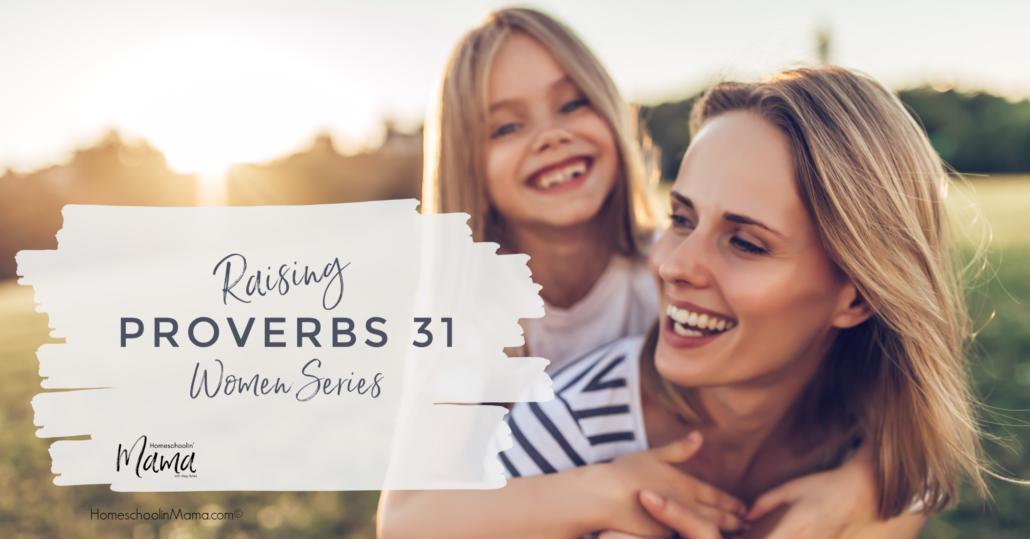 Raising Proverbs 31 Women Series