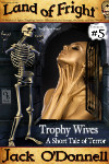 Trophy Wives - Land of Fright™ #5