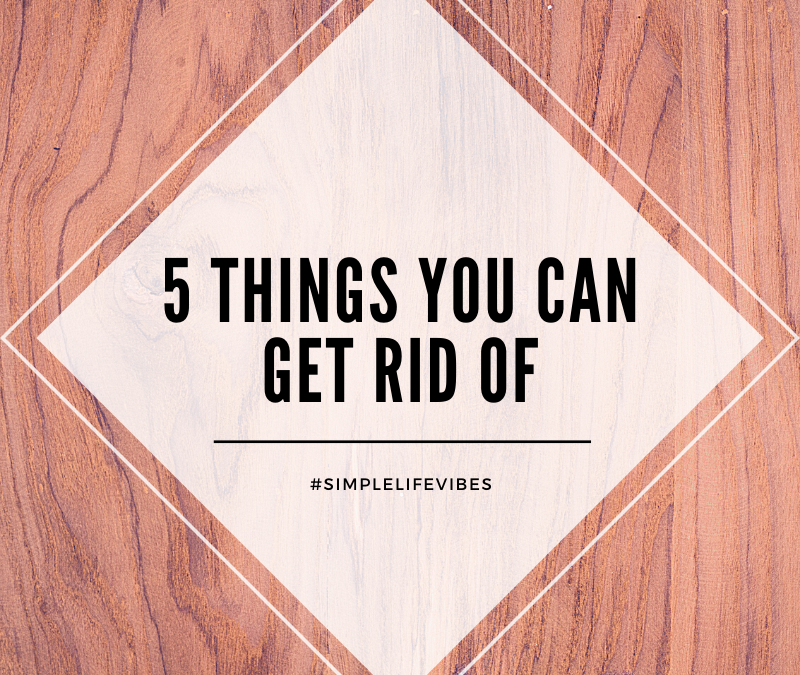 5 Things You Can Get Rid of For A Better New Year
