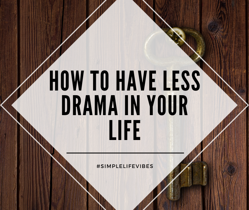 How To Have Less Drama In My Life