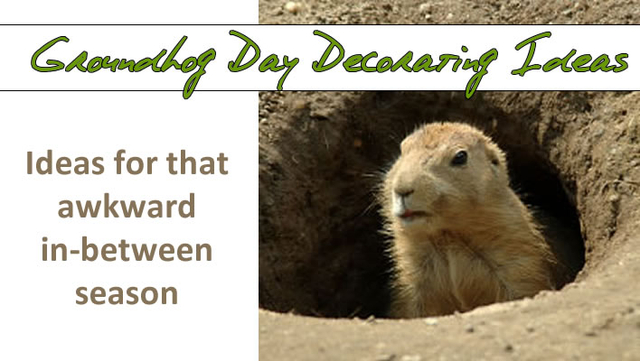 Groundhog Day Decorating Ideas (for real?)