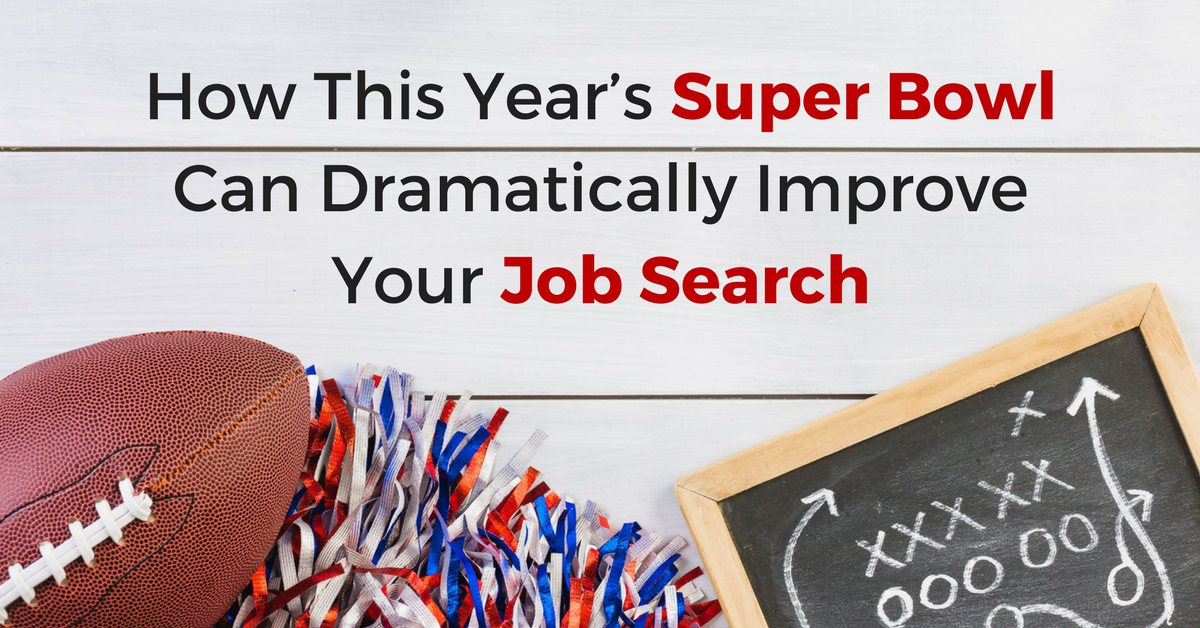 How This Year's Super Bowl Can Dramatically Improve Your Job Search