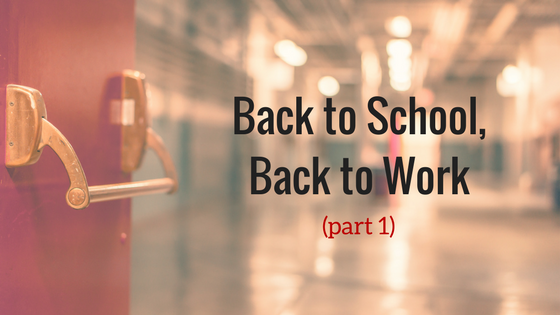 Back To School, Back To Work – Part 1