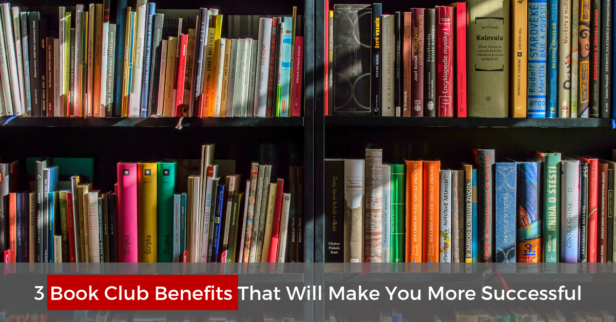 3 Book Club Benefits That Will Make You More Successful