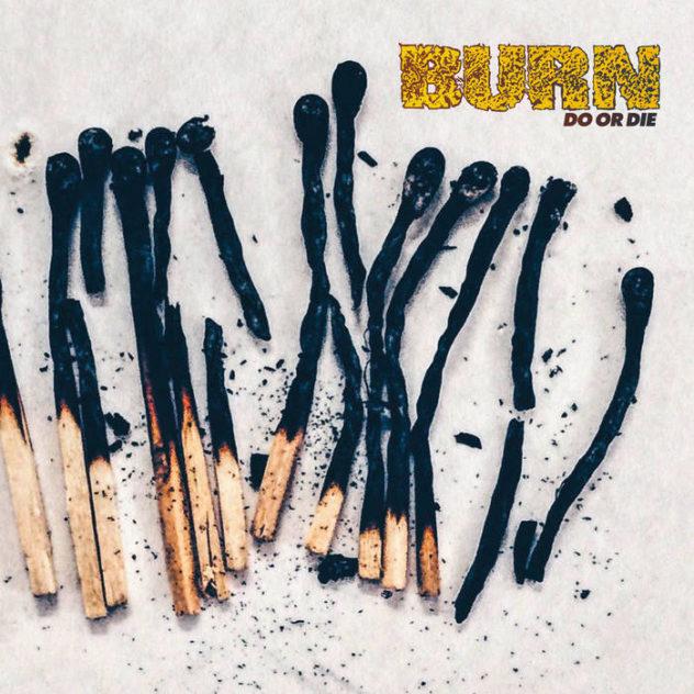 Burn(Do or Die)