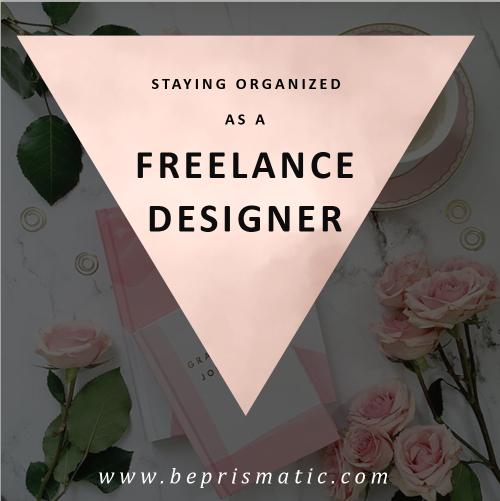 STAYING ORGANIZED AS A FREELANCE DESIGNER