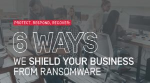 Six Ways we Shield your Business from Ransomware