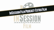 InSession Film Podcast: Extra Film podcasts