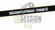 InSession Film Podcast – Ep 55