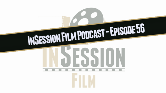 InSession Film Podcast – Ep. 56