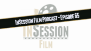 InSession Film Podcast – Ep. 65