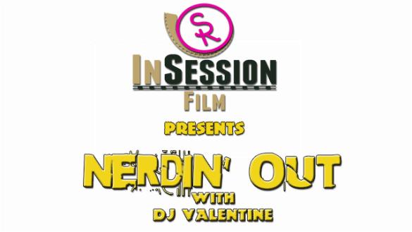 Nerdin Out with DJ Valentine
