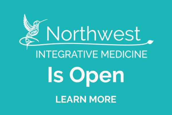Northwest Integrative Medicine Is Open