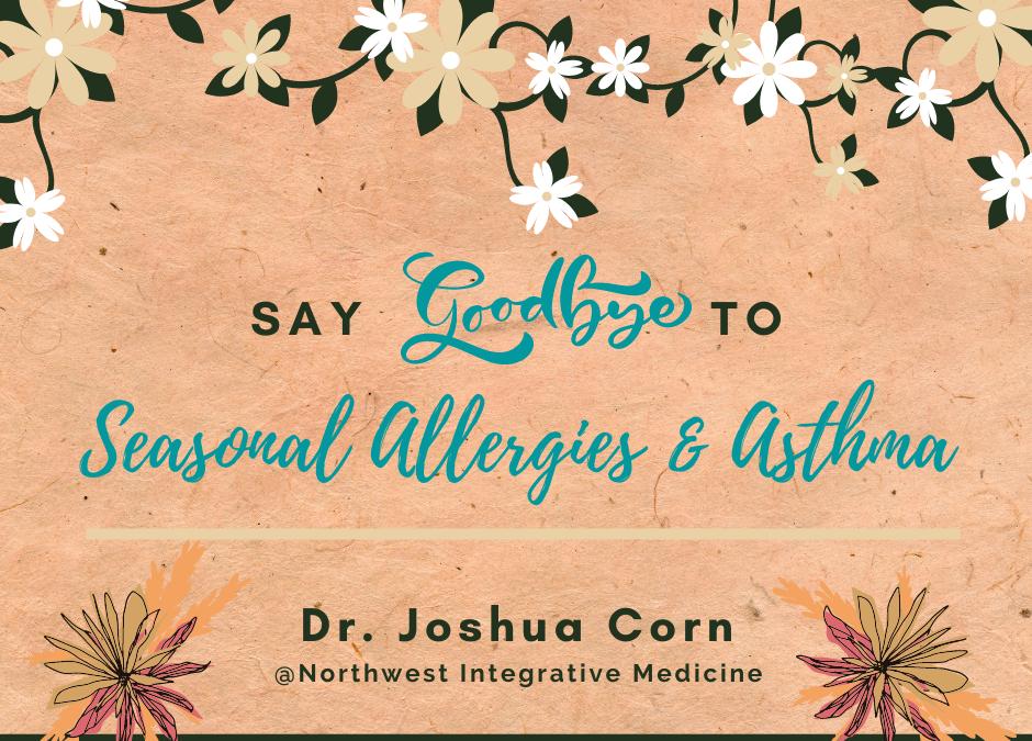 Say goodbye to Seasonal Allergies & Asthma!