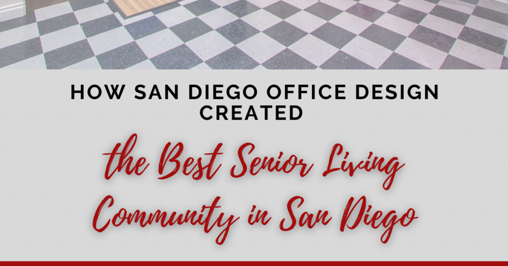 """A title graphic reading,""""How San Diego Office Design Created the Best Senior Living Community in San Diego"""""""