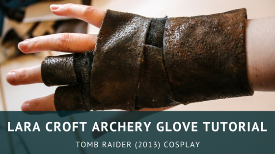 Lara Croft Archery Glove Tutorial | Tomb Raider 2013 Cosplay
