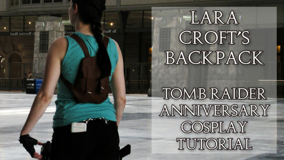 Lara Croft's Backpack | Tomb Raider Classic Cosplay Tutorial