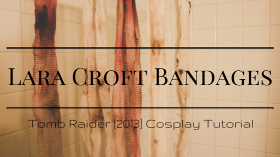 Lara Croft's Bandages | Tomb Raider 2013 Cosplay Tutorial