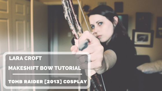 Lara Croft Makeshift Bow | Tomb Raider 2013 Cosplay Tutorial