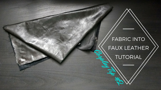 Cosplay Tip #2: Fabric into Faux Leather