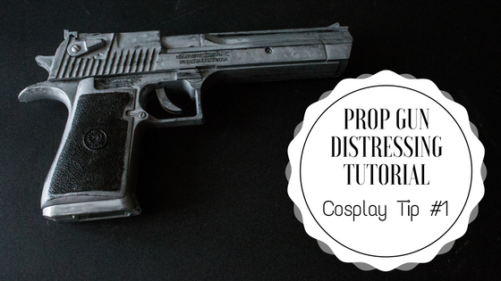 Cosplay Tip #1: Prop Gun Distressing Tutorial