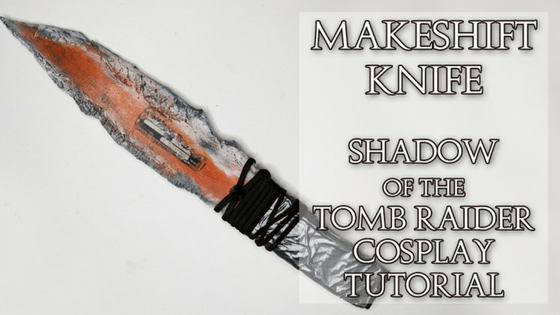 Lara's Makeshift Knife | Shadow of the Tomb Raider Cosplay Tutorial