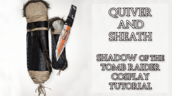 Quiver and Sheath   Shadow of the Tomb Raider Cosplay Tutorial