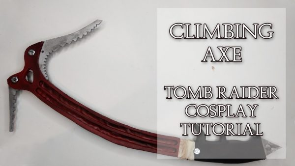 Tomb Raider Climbing Axe | Cosplay Prop Tutorial