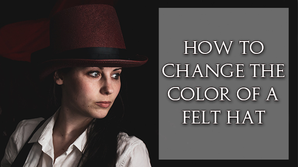 How to Change the Color of a Felt Hat   Cosplay DIY