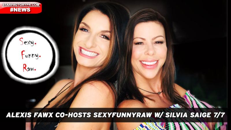 Alexis Fawx Co-Hosts with  Silvia Saige SexyFunnyRaw July 7th